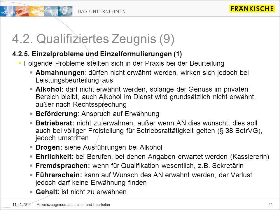 DAS UNTERNEHMEN 11.01.2014 Arbeitszeugnisse ausstellen und beurteilen41 4.2. Qualifiziertes Zeugnis (9) 4.2.5. Einzelprobleme und Einzelformulierungen