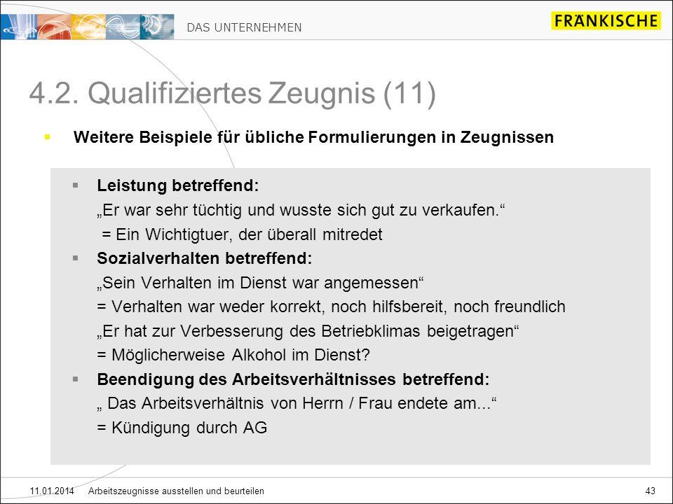 DAS UNTERNEHMEN 11.01.2014 Arbeitszeugnisse ausstellen und beurteilen43 4.2. Qualifiziertes Zeugnis (11) Weitere Beispiele für übliche Formulierungen