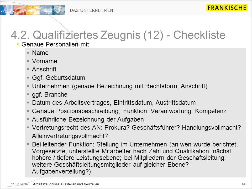 DAS UNTERNEHMEN 11.01.2014 Arbeitszeugnisse ausstellen und beurteilen44 4.2. Qualifiziertes Zeugnis (12) - Checkliste Genaue Personalien mit Name Vorn