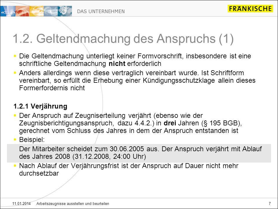 DAS UNTERNEHMEN 11.01.2014 Arbeitszeugnisse ausstellen und beurteilen7 1.2. Geltendmachung des Anspruchs (1) Die Geltendmachung unterliegt keiner Form