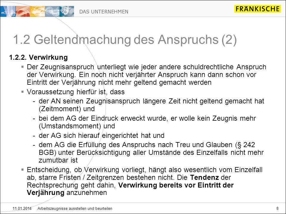DAS UNTERNEHMEN 11.01.2014 Arbeitszeugnisse ausstellen und beurteilen8 1.2 Geltendmachung des Anspruchs (2) 1.2.2.