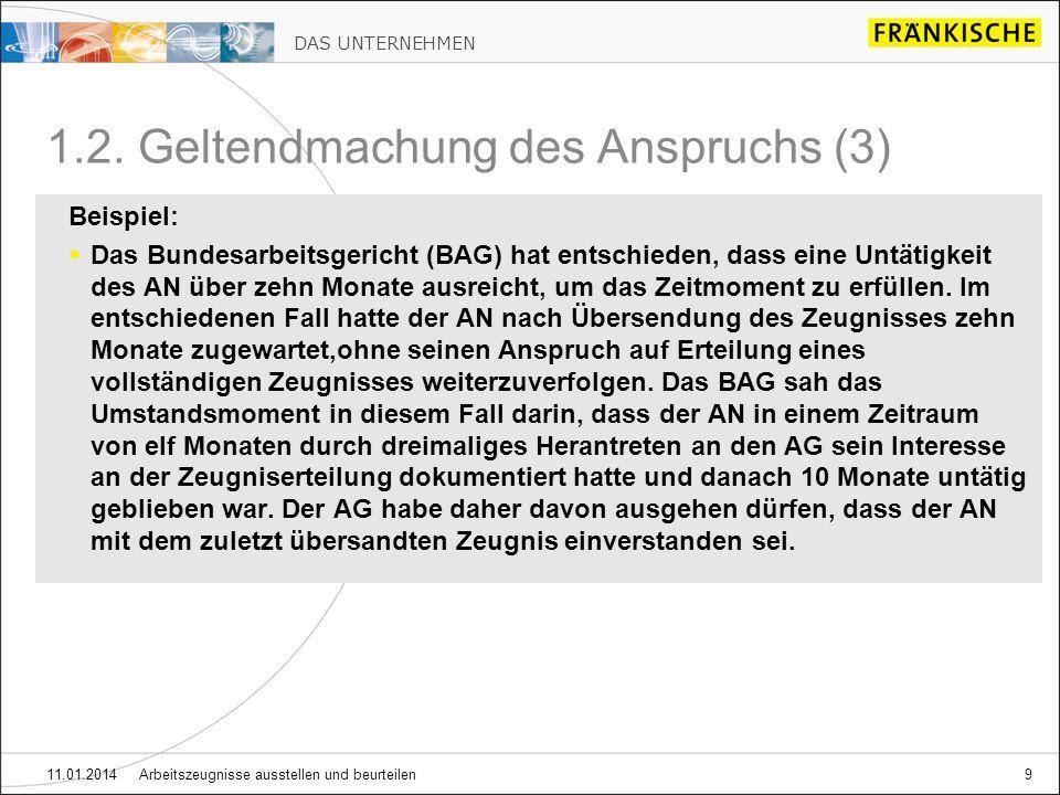 DAS UNTERNEHMEN 11.01.2014 Arbeitszeugnisse ausstellen und beurteilen9 1.2. Geltendmachung des Anspruchs (3) Beispiel: Das Bundesarbeitsgericht (BAG)