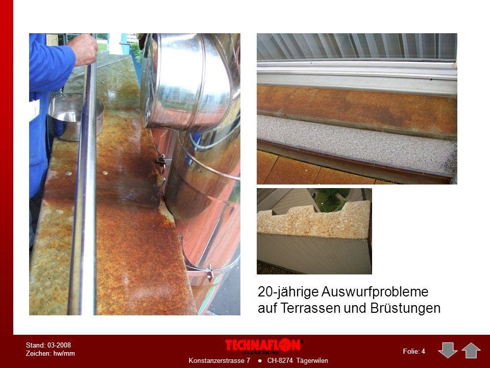 Folie: 4 Konstanzerstrasse 7 CH-8274 Tägerwilen Stand: 03-2008 Zeichen: hw/mm 20-jährige Auswurfprobleme auf Terrassen und Brüstungen