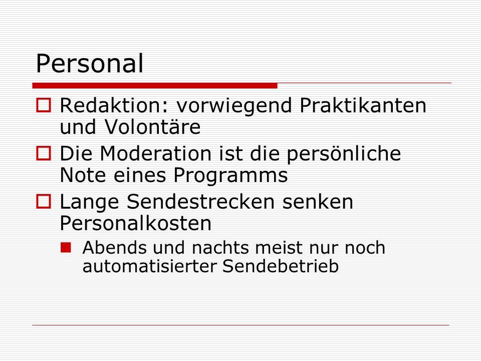 Personal Redaktion: vorwiegend Praktikanten und Volontäre Die Moderation ist die persönliche Note eines Programms Lange Sendestrecken senken Personalk