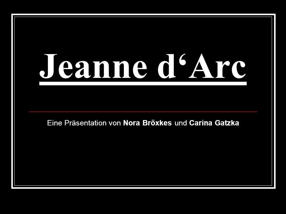 Jeanne dArc Eine Präsentation von Nora Bröxkes und Carina Gatzka