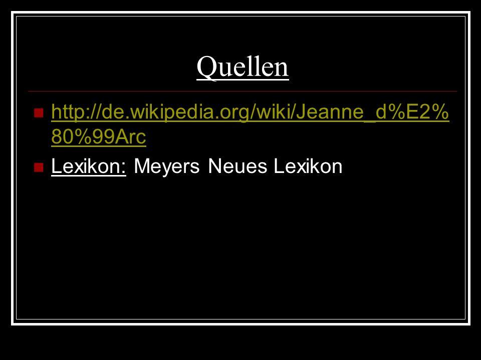 Quellen http://de.wikipedia.org/wiki/Jeanne_d%E2% 80%99Arc http://de.wikipedia.org/wiki/Jeanne_d%E2% 80%99Arc Lexikon: Meyers Neues Lexikon