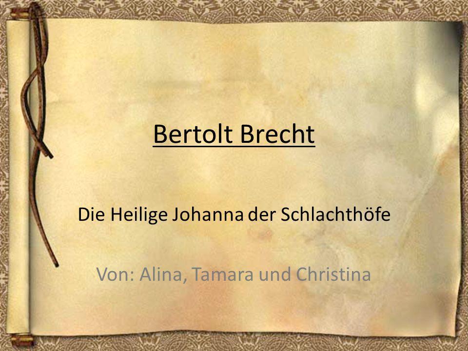 Bertolt Brecht Die Heilige Johanna der Schlachthöfe Von: Alina, Tamara und Christina