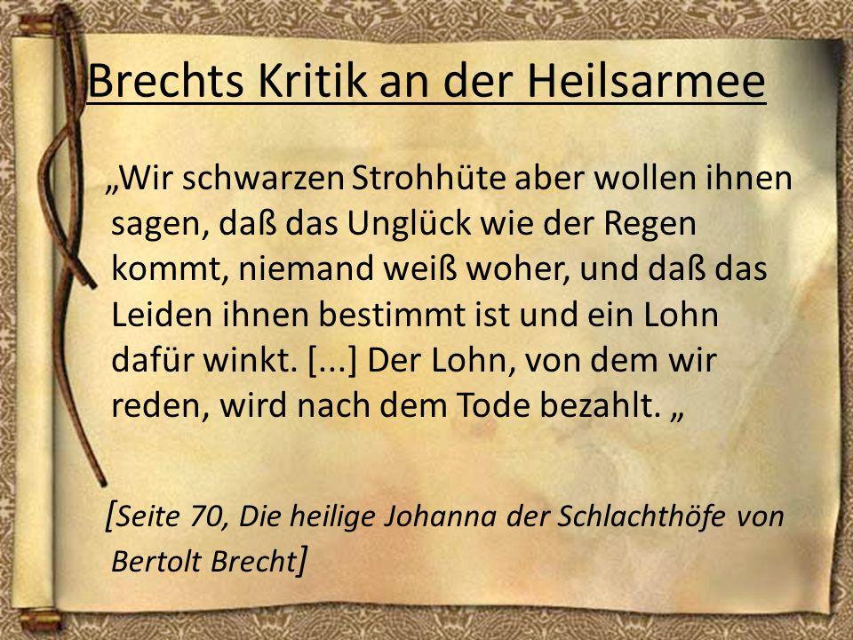 Brechts Kritik an der Heilsarmee Wir schwarzen Strohhüte aber wollen ihnen sagen, daß das Unglück wie der Regen kommt, niemand weiß woher, und daß das