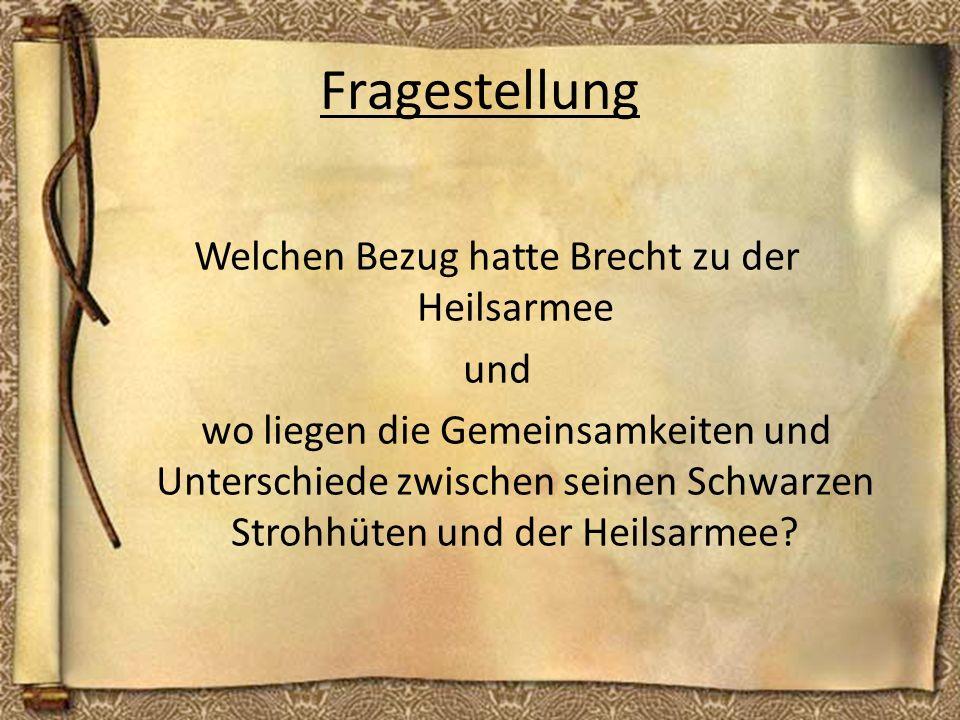 Fragestellung Welchen Bezug hatte Brecht zu der Heilsarmee und wo liegen die Gemeinsamkeiten und Unterschiede zwischen seinen Schwarzen Strohhüten und