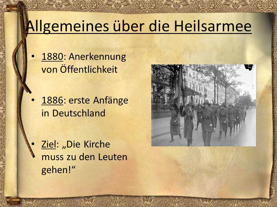 Allgemeines über die Heilsarmee 1880: Anerkennung von Öffentlichkeit 1886: erste Anfänge in Deutschland Ziel: Die Kirche muss zu den Leuten gehen!