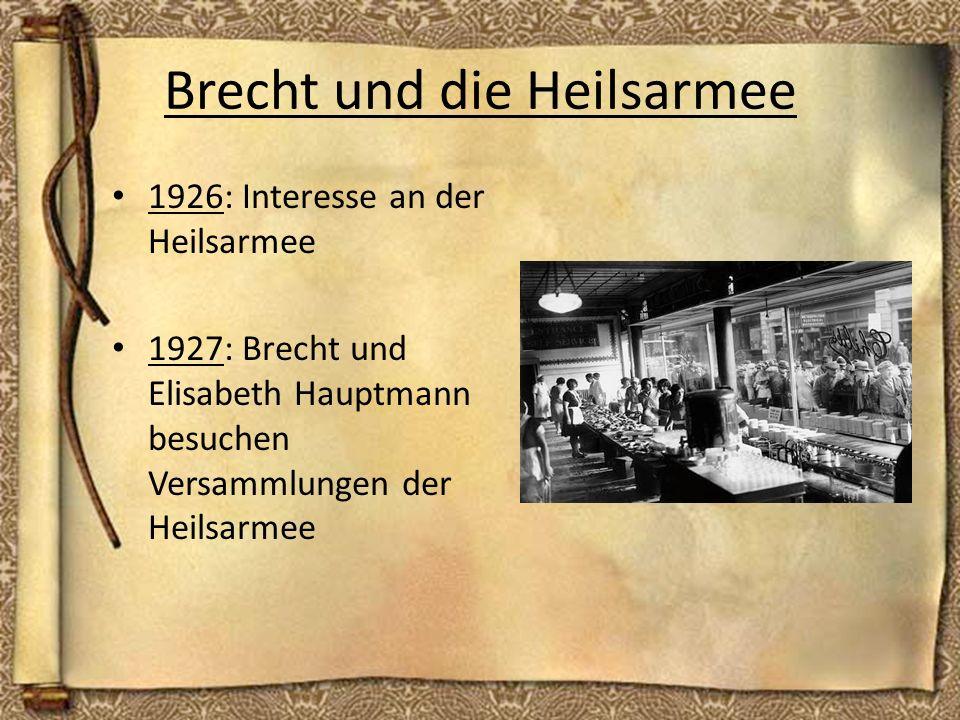 Brecht und die Heilsarmee 1926: Interesse an der Heilsarmee 1927: Brecht und Elisabeth Hauptmann besuchen Versammlungen der Heilsarmee