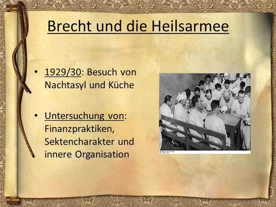 Brecht und die Heilsarmee 1929/30: Besuch von Nachtasyl und Küche Untersuchung von: Finanzpraktiken, Sektencharakter und innere Organisation
