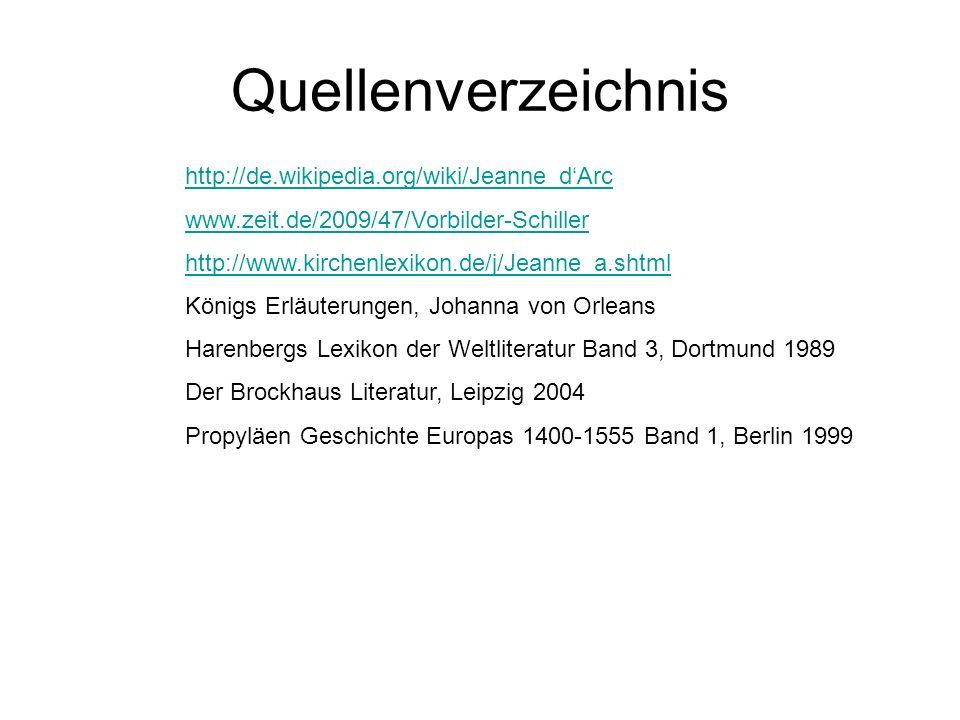 Quellenverzeichnis http://de.wikipedia.org/wiki/Jeanne_dArc www.zeit.de/2009/47/Vorbilder-Schiller http://www.kirchenlexikon.de/j/Jeanne_a.shtml König