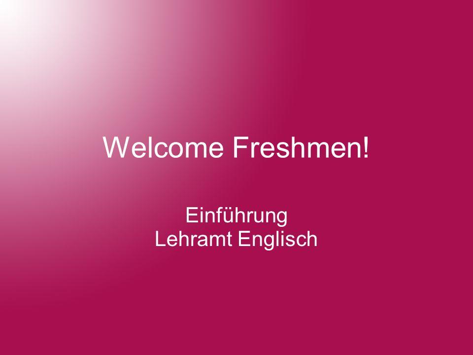 Welcome Freshmen! Einführung Lehramt Englisch