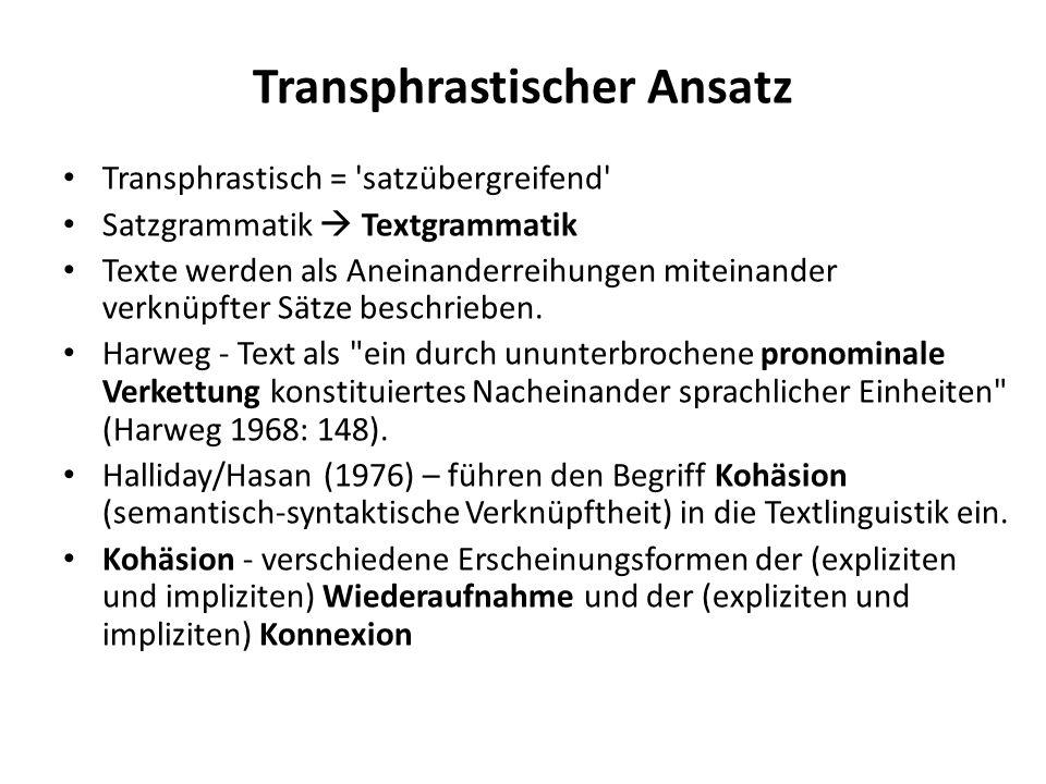 Transphrastischer Ansatz Transphrastisch = 'satzübergreifend' Satzgrammatik Textgrammatik Texte werden als Aneinanderreihungen miteinander verknüpfter