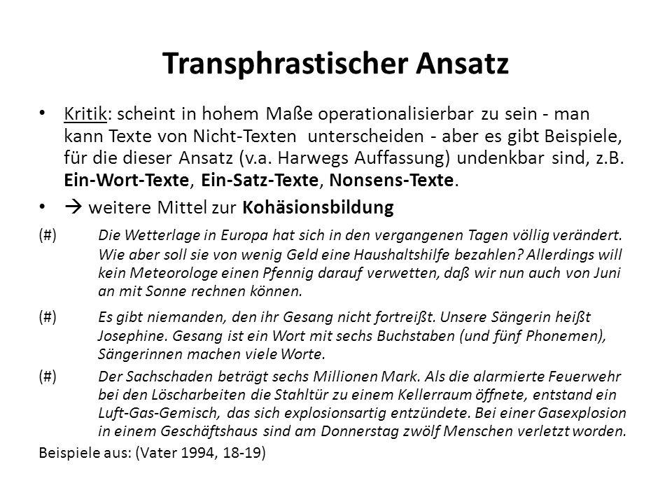 Transphrastischer Ansatz Kritik: scheint in hohem Maße operationalisierbar zu sein - man kann Texte von Nicht-Texten unterscheiden - aber es gibt Beis