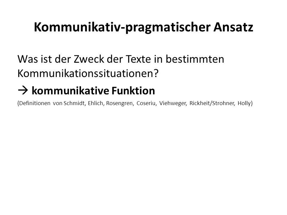 Kommunikativ-pragmatischer Ansatz Was ist der Zweck der Texte in bestimmten Kommunikationssituationen? kommunikative Funktion (Definitionen von Schmid