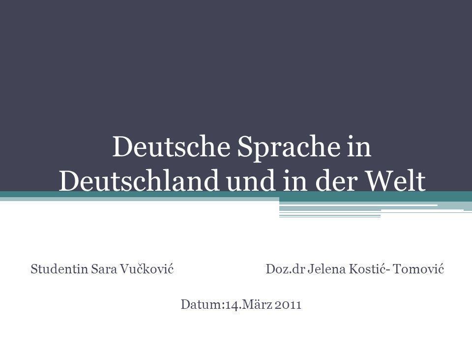 Deutsche Sprache in Deutschland und in der Welt Studentin Sara Vučković Doz.dr Jelena Kostić- Tomović Datum:14.März 2011