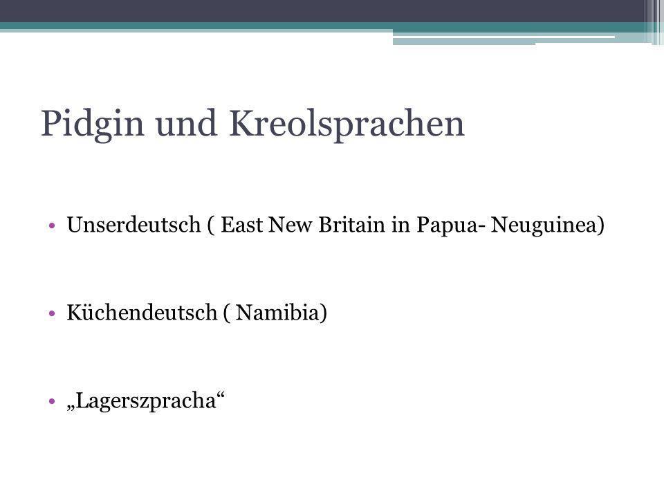 Pidgin und Kreolsprachen Unserdeutsch ( East New Britain in Papua- Neuguinea) Küchendeutsch ( Namibia) Lagerszpracha