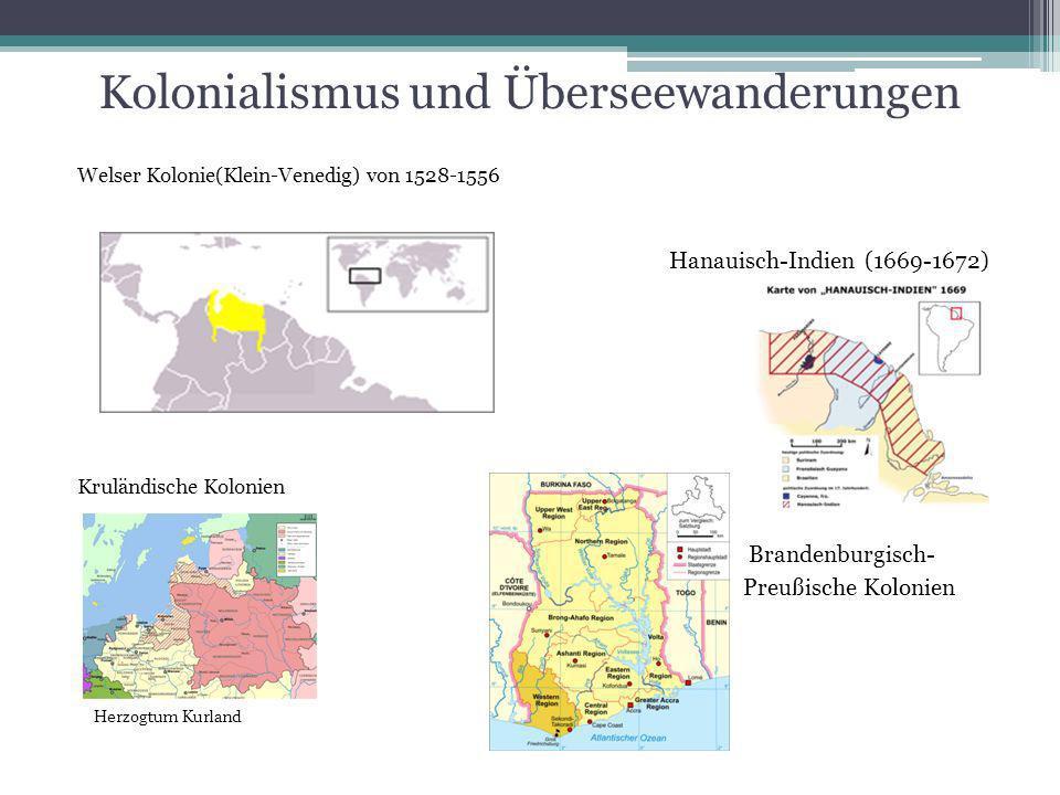 Kolonialismus und Überseewanderungen Kruländische Kolonien Herzogtum Kurland Hanauisch-Indien (1669-1672) Brandenburgisch- Preußische Kolonien Welser