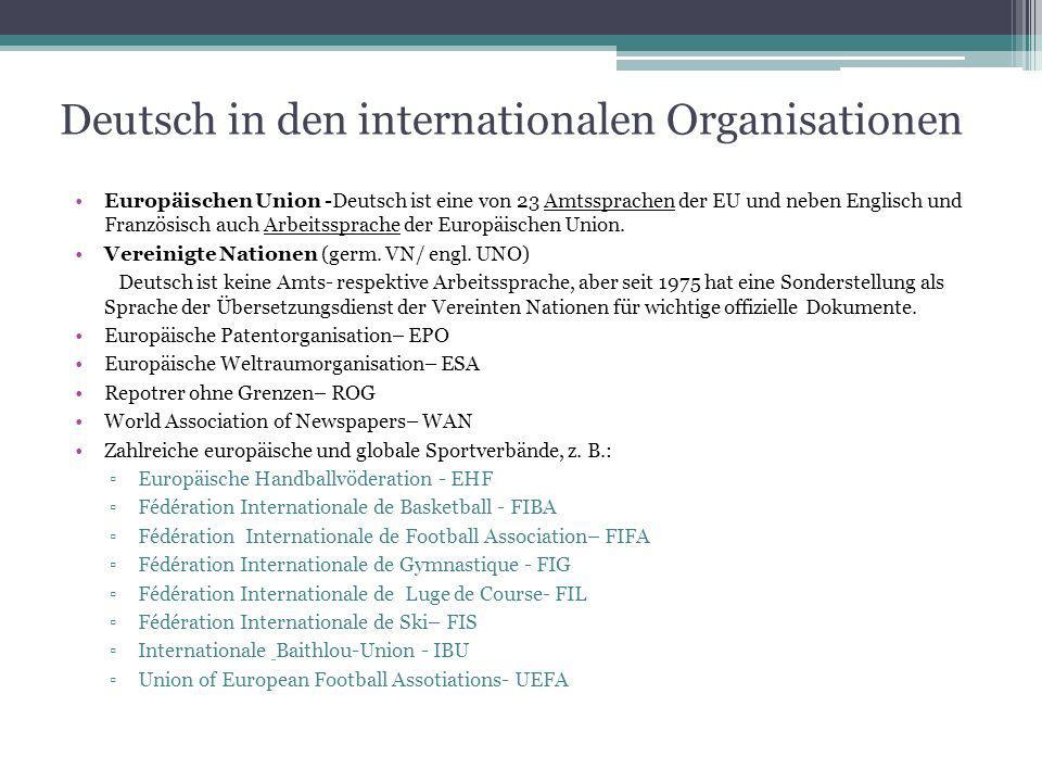 Deutsch in den internationalen Organisationen Europäischen Union -Deutsch ist eine von 23 Amtssprachen der EU und neben Englisch und Französisch auch