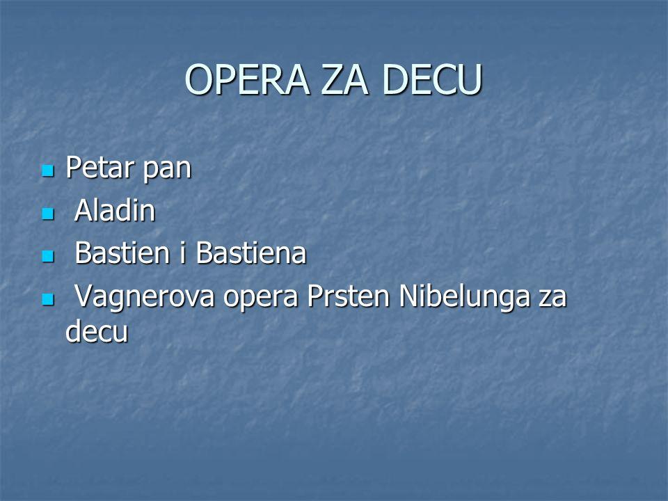 OPERA ZA DECU Petar pan Petar pan Aladin Aladin Bastien i Bastiena Bastien i Bastiena Vagnerova opera Prsten Nibelunga za decu Vagnerova opera Prsten