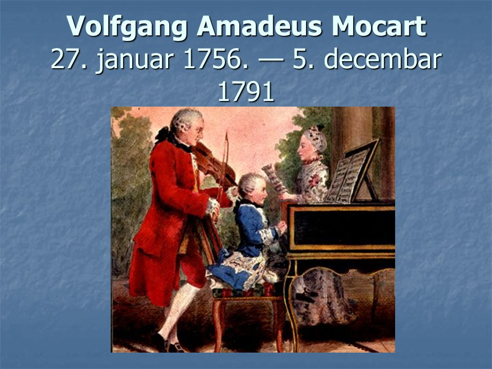 Volfgang Amadeus Mocart 27. januar 1756. 5. decembar 1791