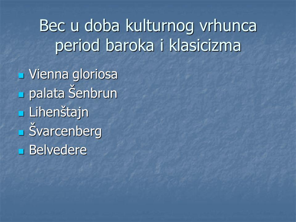 Bec u doba kulturnog vrhunca period baroka i klasicizma Vienna gloriosa Vienna gloriosa palata Šenbrun palata Šenbrun Lihenštajn Lihenštajn Švarcenber