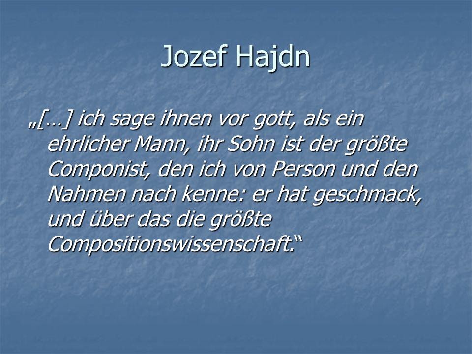Jozef Hajdn […] ich sage ihnen vor gott, als ein ehrlicher Mann, ihr Sohn ist der größte Componist, den ich von Person und den Nahmen nach kenne: er h