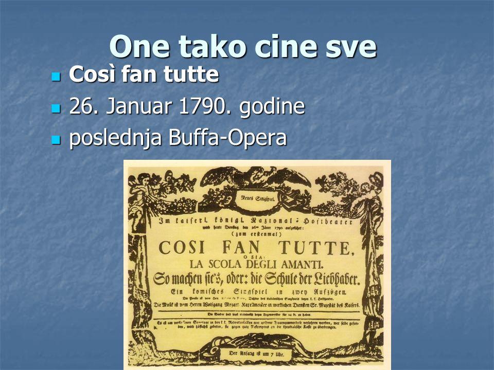 One tako cine sve Così fan tutte Così fan tutte 26. Januar 1790. godine 26. Januar 1790. godine poslednja Buffa-Opera poslednja Buffa-Opera