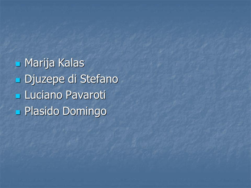 Marija Kalas Marija Kalas Djuzepe di Stefano Djuzepe di Stefano Luciano Pavaroti Luciano Pavaroti Plasido Domingo Plasido Domingo