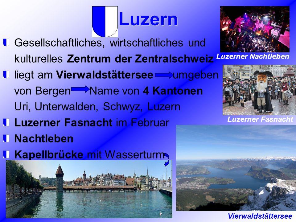 Luzern Gesellschaftliches, wirtschaftliches und kulturelles Zentrum der Zentralschweiz liegt am Vierwaldstättersee umgeben von Bergen Name von 4 Kanto