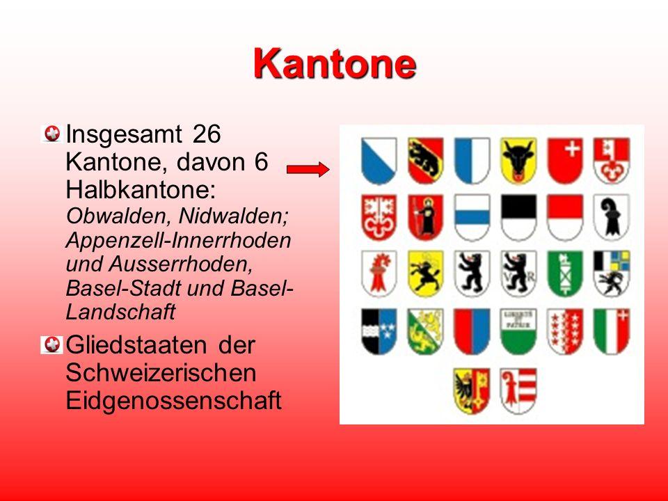 Insgesamt 26 Kantone, davon 6 Halbkantone: Obwalden, Nidwalden; Appenzell-Innerrhoden und Ausserrhoden, Basel-Stadt und Basel- Landschaft Gliedstaaten