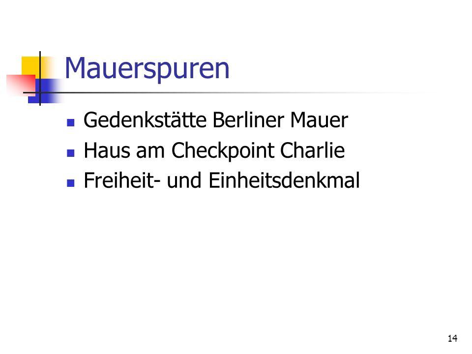 14 Mauerspuren Gedenkstätte Berliner Mauer Haus am Checkpoint Charlie Freiheit- und Einheitsdenkmal