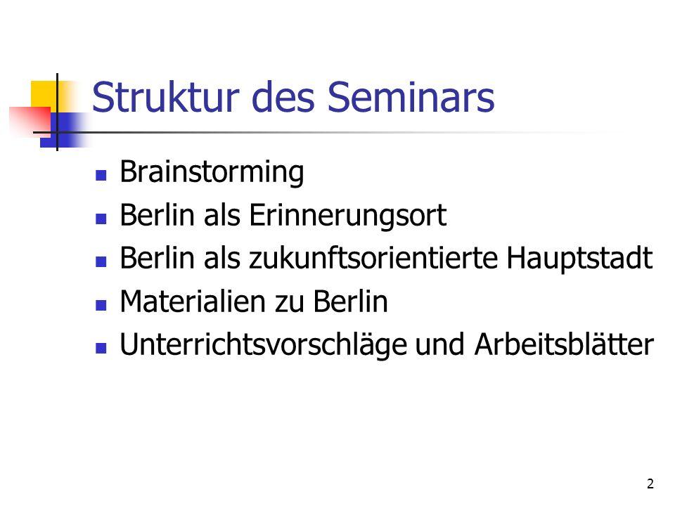 2 Struktur des Seminars Brainstorming Berlin als Erinnerungsort Berlin als zukunftsorientierte Hauptstadt Materialien zu Berlin Unterrichtsvorschläge