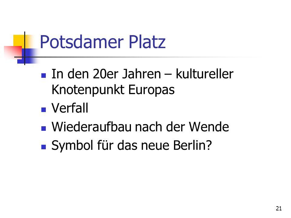 21 Potsdamer Platz In den 20er Jahren – kultureller Knotenpunkt Europas Verfall Wiederaufbau nach der Wende Symbol für das neue Berlin?