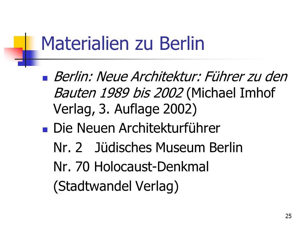 25 Materialien zu Berlin Berlin: Neue Architektur: Führer zu den Bauten 1989 bis 2002 (Michael Imhof Verlag, 3. Auflage 2002) Die Neuen Architekturfüh