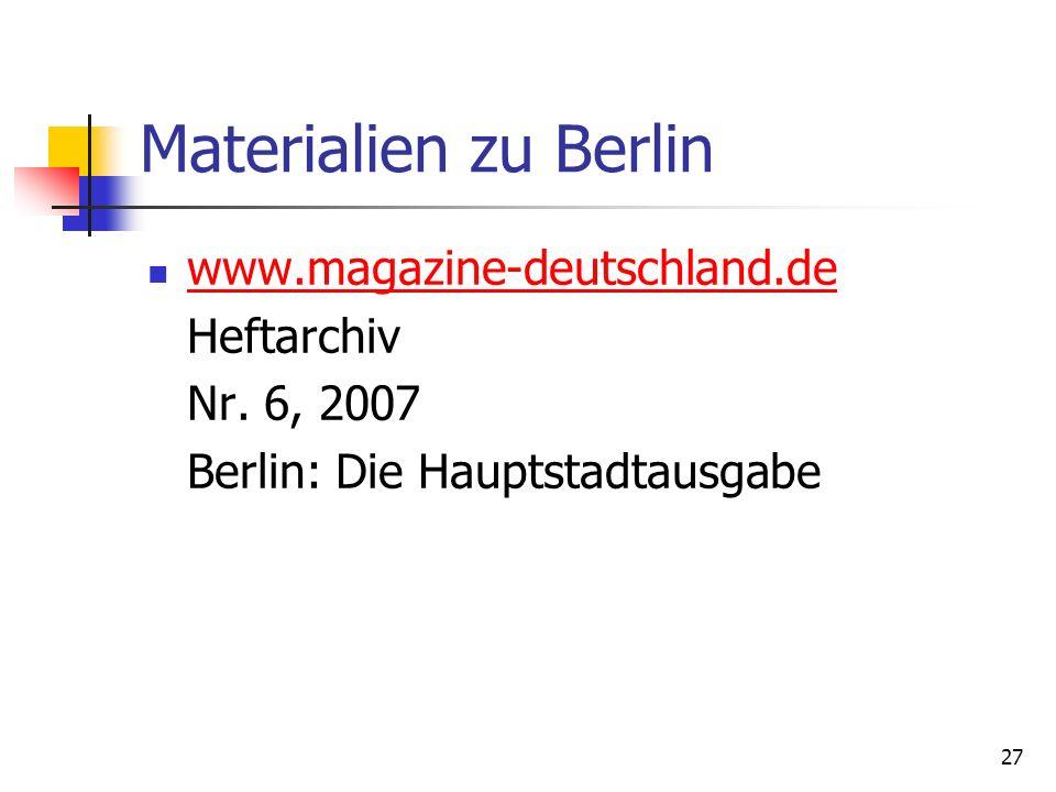27 Materialien zu Berlin www.magazine-deutschland.de Heftarchiv Nr. 6, 2007 Berlin: Die Hauptstadtausgabe
