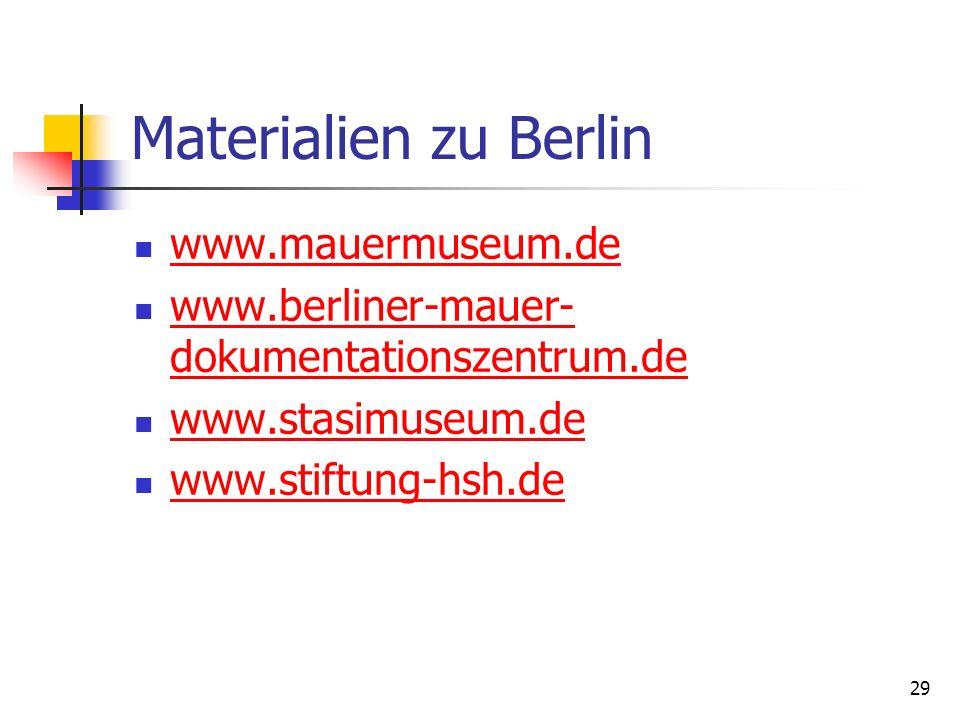 29 Materialien zu Berlin www.mauermuseum.de www.berliner-mauer- dokumentationszentrum.de www.berliner-mauer- dokumentationszentrum.de www.stasimuseum.