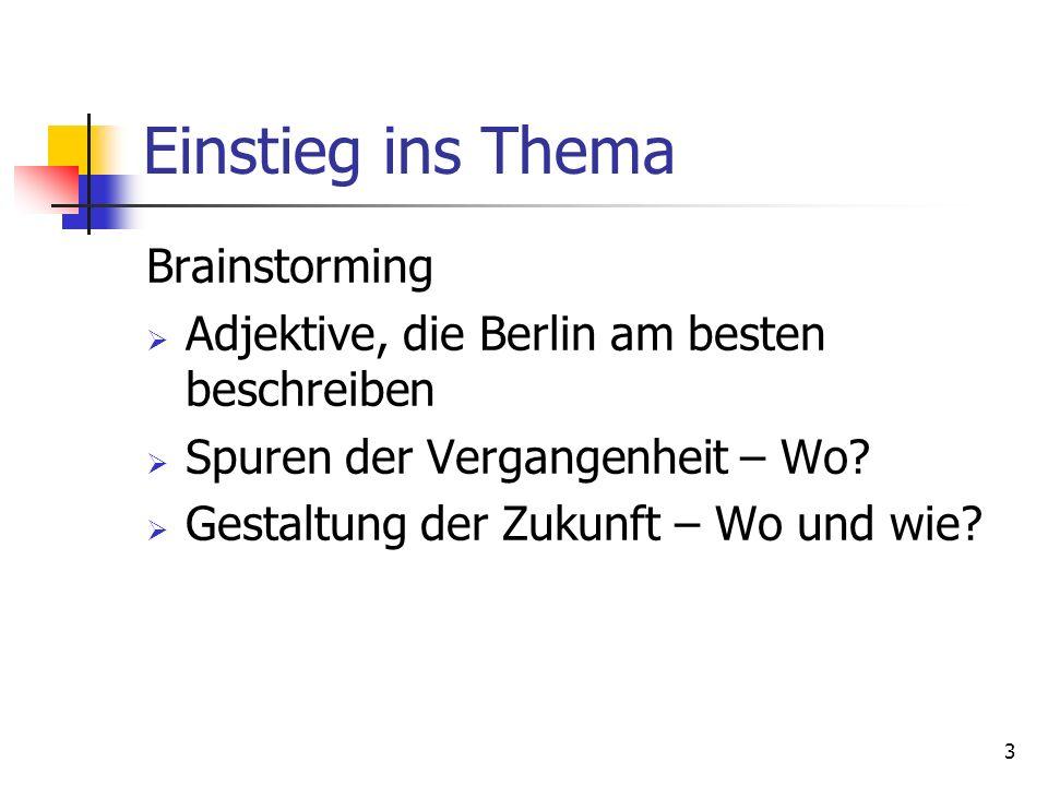 3 Einstieg ins Thema Brainstorming Adjektive, die Berlin am besten beschreiben Spuren der Vergangenheit – Wo? Gestaltung der Zukunft – Wo und wie?