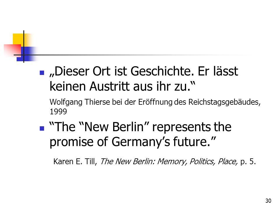 30 Dieser Ort ist Geschichte. Er lässt keinen Austritt aus ihr zu. Wolfgang Thierse bei der Eröffnung des Reichstagsgebäudes, 1999 The New Berlin repr