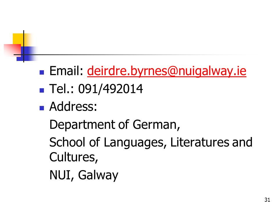 31 Email: deirdre.byrnes@nuigalway.iedeirdre.byrnes@nuigalway.ie Tel.: 091/492014 Address: Department of German, School of Languages, Literatures and