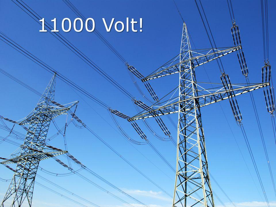 11000 Volt!