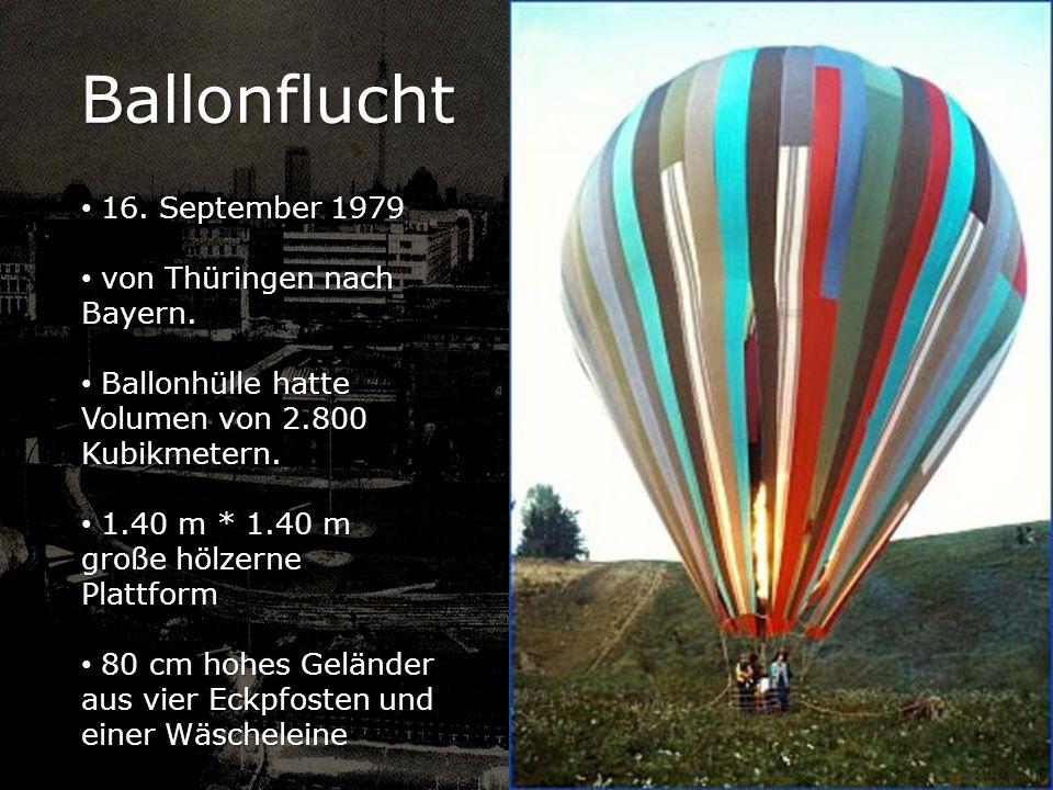 Ballonflucht 16. September 1979 16. September 1979 von Thüringen nach Bayern. von Thüringen nach Bayern. Ballonhülle hatte Volumen von 2.800 Kubikmete
