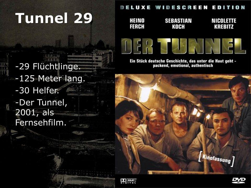 Tunnel 29 -29 Flüchtlinge. -125 Meter lang. -30 Helfer. -Der Tunnel, 2001, als Fernsehfilm.