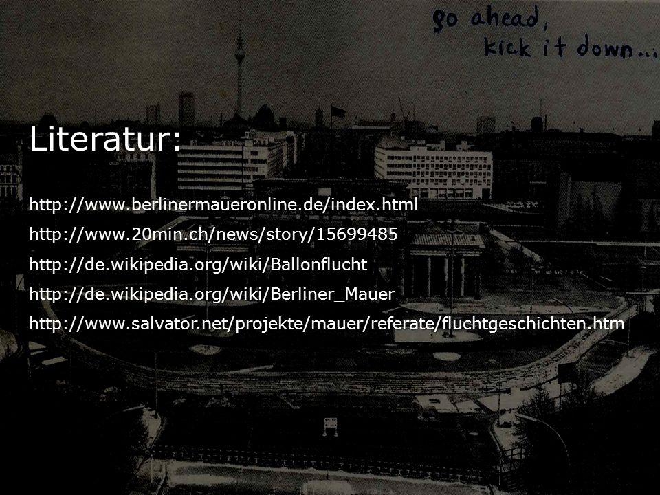 Literatur:http://www.berlinermaueronline.de/index.htmlhttp://www.20min.ch/news/story/15699485http://de.wikipedia.org/wiki/Ballonfluchthttp://de.wikipe