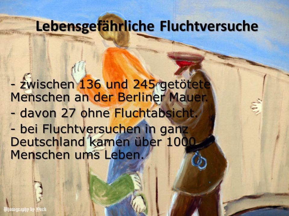 Lebensgefährliche Fluchtversuche - zwischen 136 und 245 getötete Menschen an der Berliner Mauer. - davon 27 ohne Fluchtabsicht. - bei Fluchtversuchen