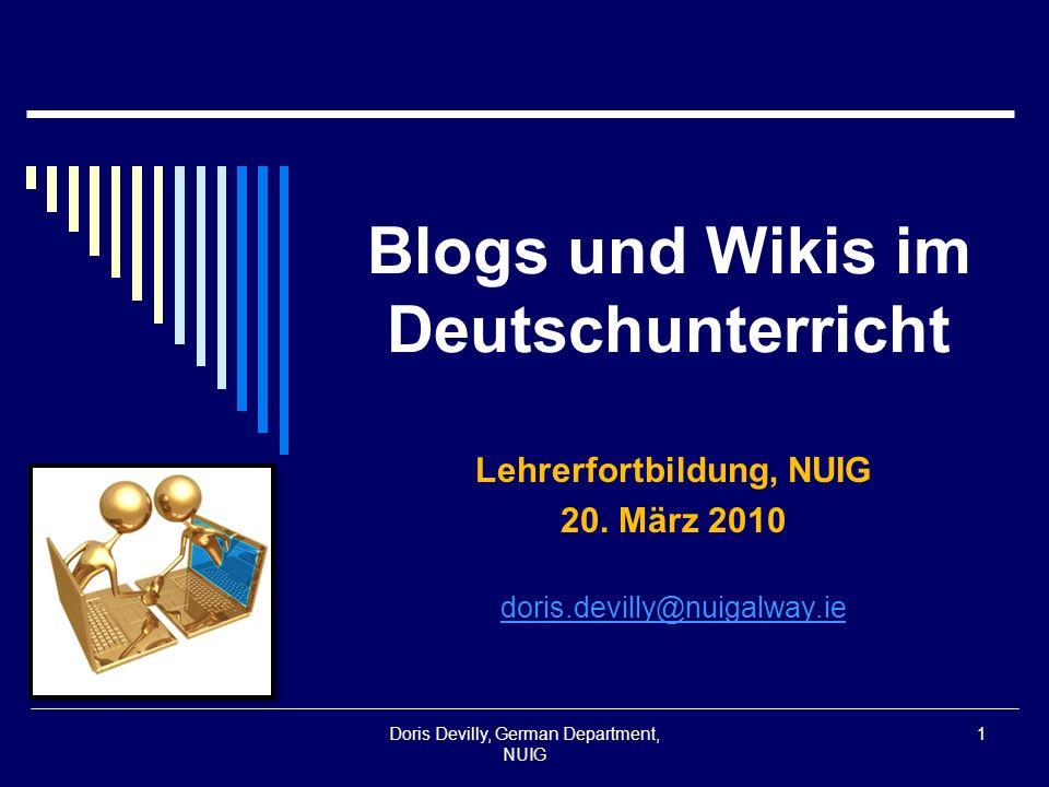 Blogs und Wikis im Deutschunterricht Lehrerfortbildung, NUIG 20. März 2010 doris.devilly@nuigalway.ie Doris Devilly, German Department, NUIG 1