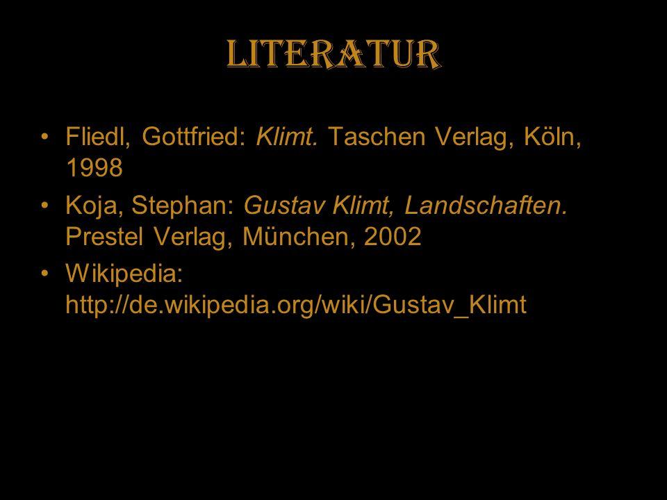Literatur Fliedl, Gottfried: Klimt. Taschen Verlag, Köln, 1998 Koja, Stephan: Gustav Klimt, Landschaften. Prestel Verlag, München, 2002 Wikipedia: htt