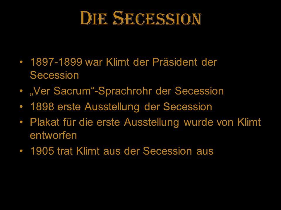 D ie S ecession 1897-1899 war Klimt der Präsident der Secession Ver Sacrum-Sprachrohr der Secession 1898 erste Ausstellung der Secession Plakat für di